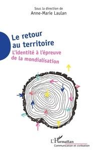 Anne-Marie Laulan - Le retour au territoire - L'identité à l'épreuve de la mondialisation.