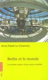 Anne-Marie Le Gloannec - Berlin et le monde - Les timides audaces d'une nation réunifiée.