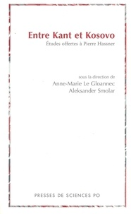 Anne-Marie Le Gloannec et Aleksander Smolar - Entre Kant et Kosovo - Etudes offertes à Pierre Hassner.