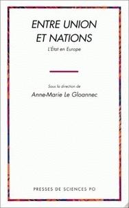 Anne-Marie Le Gloannec - Entre union et nations - L'Etat en Europe.