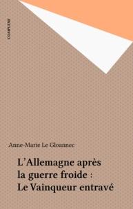 Anne-Marie Le Gloannec - L'Allemagne après la guerre froide - Le vainqueur entravé.