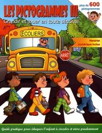 Anne-Marie Le Gouill et Joe-Ann Benoît - Les pictogrammes - Volume 3, Grandir et jouer en toute sécurité. 1 Cédérom