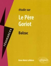 Anne-Marie Lefebvre - Etude sur Le Père Goriot, Honoré de Balzac.