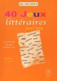 Anne-Marie Lereboullet et Bernard Myers - 40 jeux littéraires pour tous.