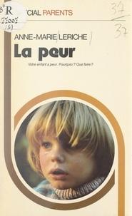 Anne-Marie Leriche - La peur - Votre enfant a peur, pourquoi ? que faire ?.