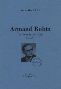 Anne-Marie Lilti - Armand Robin - Le poète indésirable.