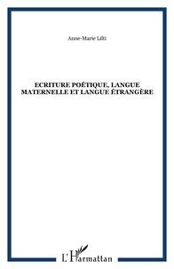 Anne-Marie Lilti - Ecriture poétique, langue maternelle et langue étrangère - Contribution à une histoire polyglossique de la poésie française.