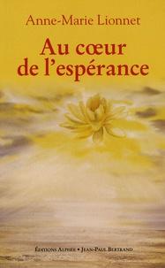 Anne-Marie Lionnet - Au coeur de l'espérance.