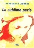Anne-Marie Lionnet - La sublime perle.