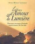 Anne-Marie Lionnet - Lettres d'Amour et de Lumière - Nouveaux messages d'Isabelle en provenance de l'au-delà.