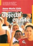 Anne-Marie Lizin - Objectif égalité - Six années de présidence au Conseil des Femmes francophones de Belgique.