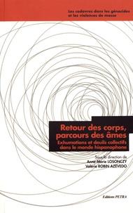 Anne-Marie Losonczy et Valérie Robin Azevedo - Retour des corps, parcours des âmes - Exhumations et deuils collectifs dans le monde hispanophone.