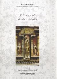 Anne-Marie Loth - Art de l'Inde, diversité et spiritualité - Tome 2, du IXe au XVIIe siècle.
