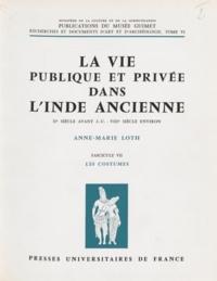 Anne-Marie Loth et Jeannine Auboyer - La vie publique et privée dans l'Inde ancienne (7) : IIe siècle avant J.-C. VIIIe siècle environ - Les costumes.