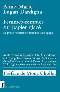 """Anne-Marie Lugan Dardigna - Femmes sur papier glacé - La presse """"féminine"""", fonction idéologique."""