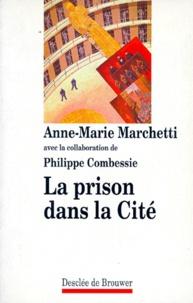 Anne-Marie Marchetti - La prison dans la cité.