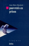 Anne-Marie Marchetti - Pauvretés en prison.