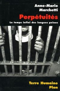 Anne-Marie Marchetti - Perpétuités - Le temps infinis des longues peines.