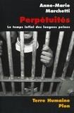Anne-Marie Marchetti - TERRE HUMAINE  : Perpétuités. Le temps infini des longues peines.