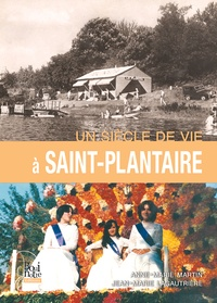 Anne-Marie Martin et Jean-Marie Lagautrière - Un siècle de vie à Saint-Plantaire.