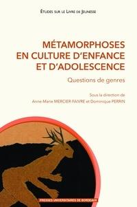 Anne-Marie Mercier-Faivre et Dominique Perrin - Métamorphoses en culture d'enfance et d'adolescence - Question de genres.