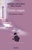 Anne-Marie Merle-Béral et Rémy Puyuelo - Enfants uniques - Entre isolement et solitude.