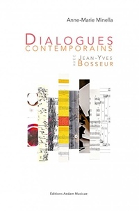 Anne-Marie Minella - Dialogues contemporains - Les collaborations de Jean-Yves Bosseur.