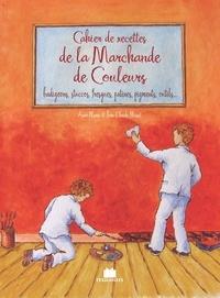 Anne-Marie Misset et Jean-Claude Misset - Cahier de recettes de la Marchande de Couleurs - Chaux, pigments, liants, charges, outils, badigeon, stuc, patine, fresque.