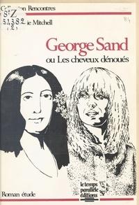 Anne-Marie Mitchell - George Sand ou Les cheveux dénoués - Roman étude.