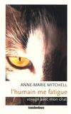 Anne-Marie Mitchell - L'Humain me fatigue - Voyage avec mon chat.