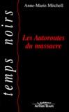 Anne-Marie Mitchell - Les autoroutes du massacre.