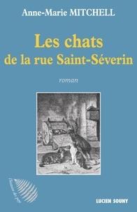 Anne-Marie Mitchell - Les chats de la rue Saint-Séverin.