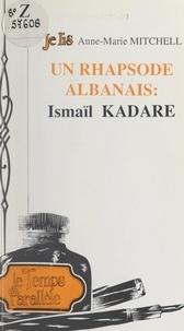 Anne-Marie Mitchell et Gérard Blua - Un rhapsode albanais : Ismaïl Kadaré.