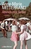 Anne-Marie Mitterrand - Attends-moi, j'arrive.