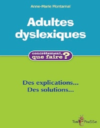 Anne-Marie Montarnal - Adultes dyslexiques : des explications et des solutions.