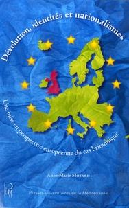 Anne-Marie Motard - Dévolution, identités et nationalismes - Une mise en perspective européenne du cas britannique.