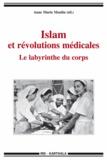 Anne Marie Moulin - Islam et révolutions médicales - Le labyrinthe du corps.