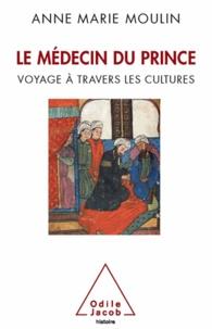 Anne-Marie Moulin - Le médecin du prince - Voyage à travers les cultures.