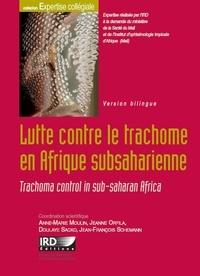 Anne-Marie Moulin et Jeanne Orfila - Lutte contre le trachome en Afrique subsaharienne - Edition bilingue français-anglais.