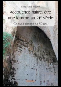 Anne-Marie Mouton - Accoucher naitre etre une femme au 21 siecle.