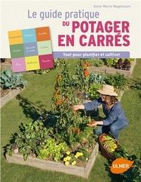Anne-Marie Nageleisen - Guide pratique du potager en carrés - Tout pour planifier et cultiver.