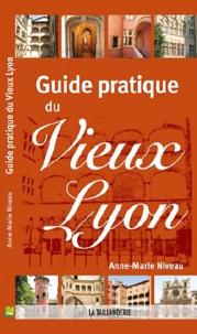 Anne Marie Niveau - Guide pratique du vieux Lyon.