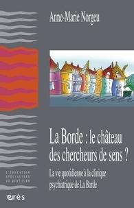 Anne-Marie Norgeu - La Borde : le château des chercheurs de sens - La vie quotidienne à la clinique psychiatrique de La Borde.