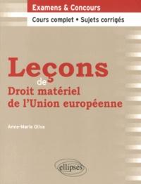 Anne-Marie Oliva - Leçons de droit matériel de l'Union européenne.