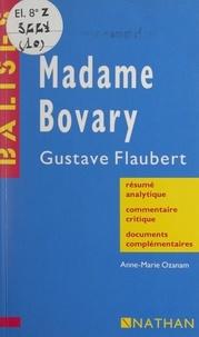 Anne-Marie Ozanam et Henri Mitterand - Madame Bovary - Gustave Flaubert. Résumé analytique, commentaire critique, documents complémentaires.