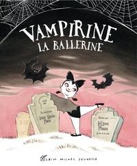 Anne Marie Pace et LeUyen Pham - Vampirine la ballerine.
