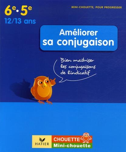 Anne-Marie Paul - Améliorer sa conjugaison 6e-5e - Bien maîtriser les conjugaisons de l'indicatif.