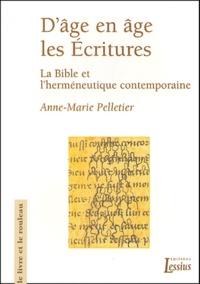 Anne-Marie Pelletier - D'âge en âge, les Ecritures - La Bible et l'herméneutique contemporaine.
