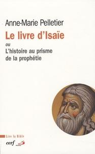 Anne-Marie Pelletier - Le livre d'Isaïe - Ou L'histoire au prisme de la prophétie.
