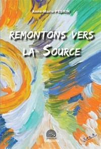 Anne-Marie Pesrin - Remontons vers la Source.